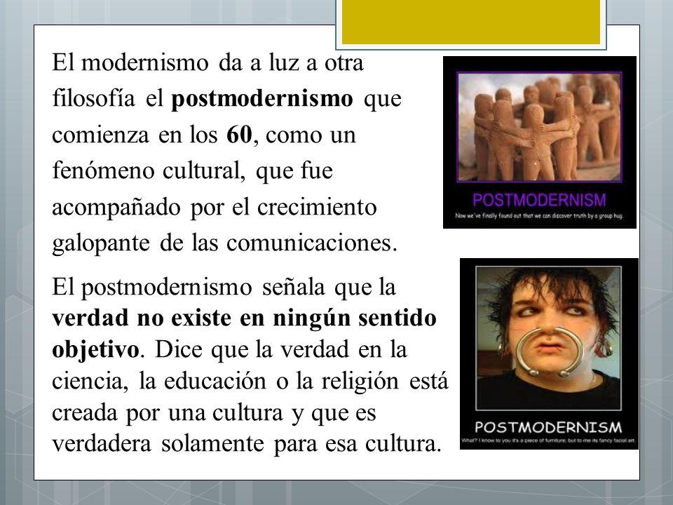El modernismo da a luz a otra filosofía el postmodernismo que comienza en los 60, como un fenómeno cultural, que fue acompañado por el crecimiento galopante de las comunicaciones.