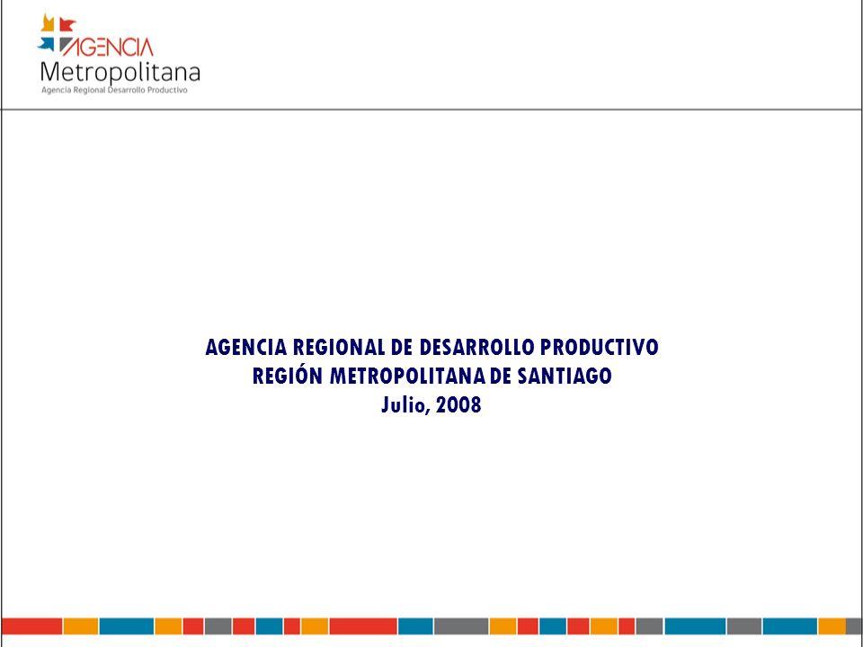 AGENCIA REGIONAL DE DESARROLLO PRODUCTIVO REGIÓN METROPOLITANA DE SANTIAGO Julio, 2008