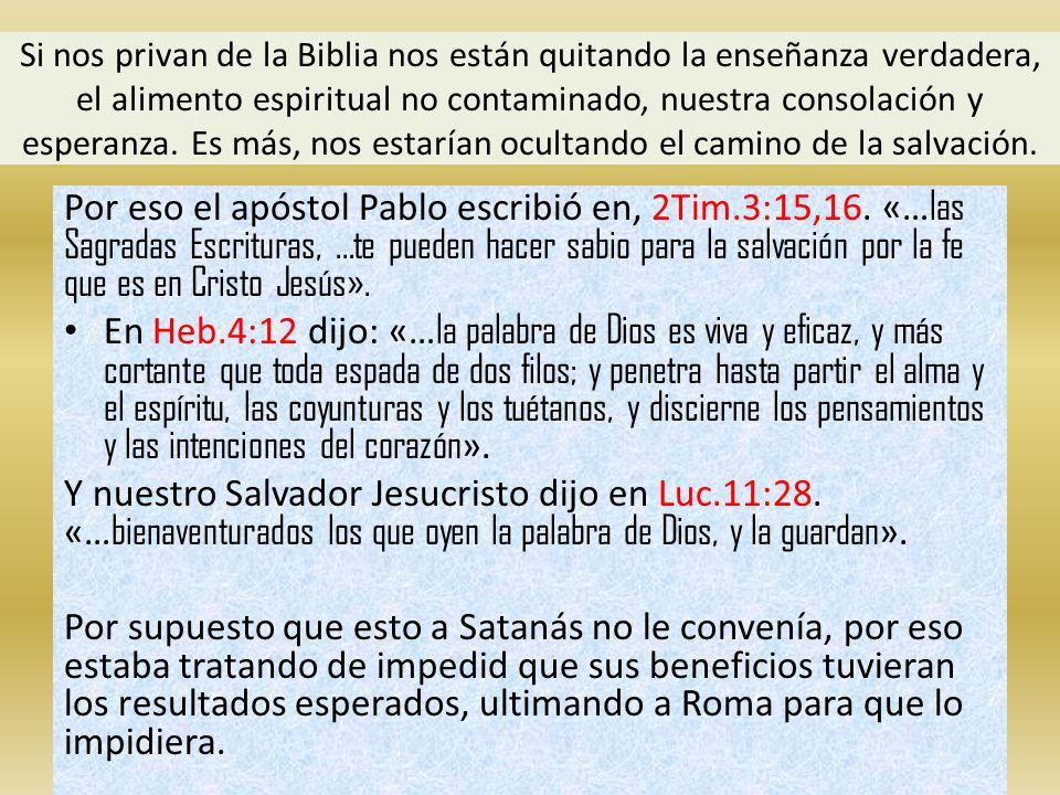 Si nos privan de la Biblia nos están quitando la enseñanza verdadera, el alimento espiritual no contaminado, nuestra consolación y esperanza. Es más, nos estarían ocultando el camino de la salvación.