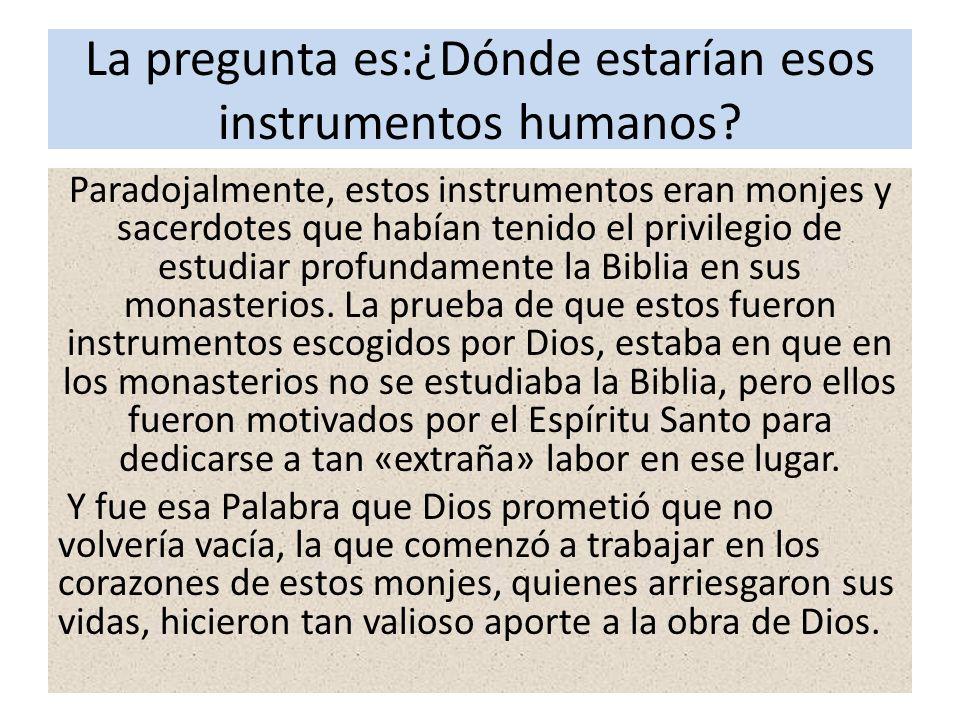 La pregunta es:¿Dónde estarían esos instrumentos humanos