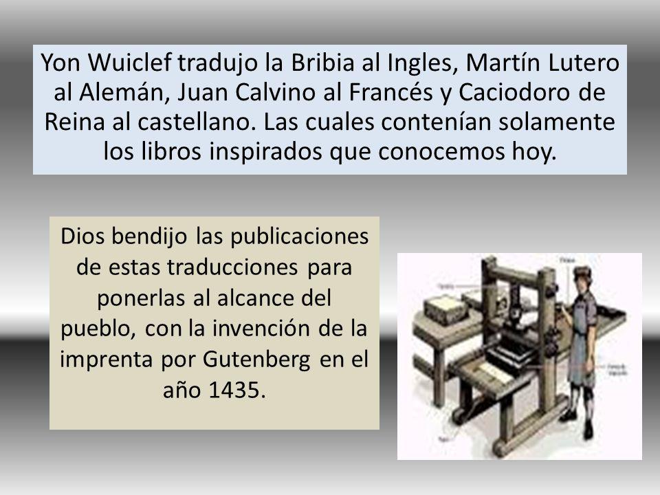 Yon Wuiclef tradujo la Bribia al Ingles, Martín Lutero al Alemán, Juan Calvino al Francés y Caciodoro de Reina al castellano. Las cuales contenían solamente los libros inspirados que conocemos hoy.
