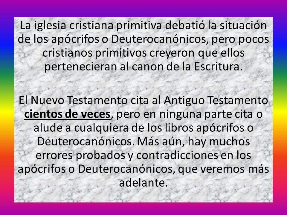 La iglesia cristiana primitiva debatió la situación de los apócrifos o Deuterocanónicos, pero pocos cristianos primitivos creyeron que ellos pertenecieran al canon de la Escritura.
