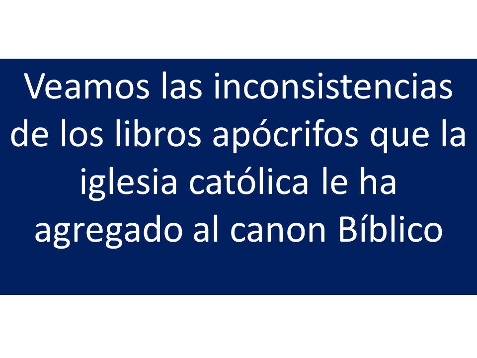 Veamos las inconsistencias de los libros apócrifos que la iglesia católica le ha agregado al canon Bíblico