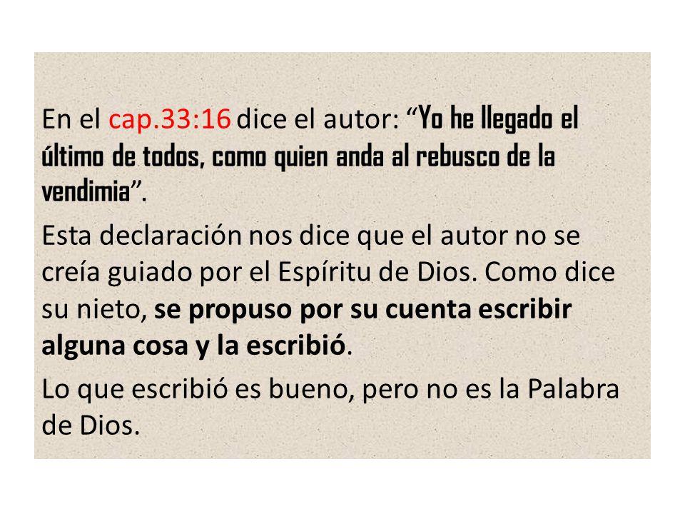 En el cap.33:16 dice el autor: Yo he llegado el último de todos, como quien anda al rebusco de la vendimia .