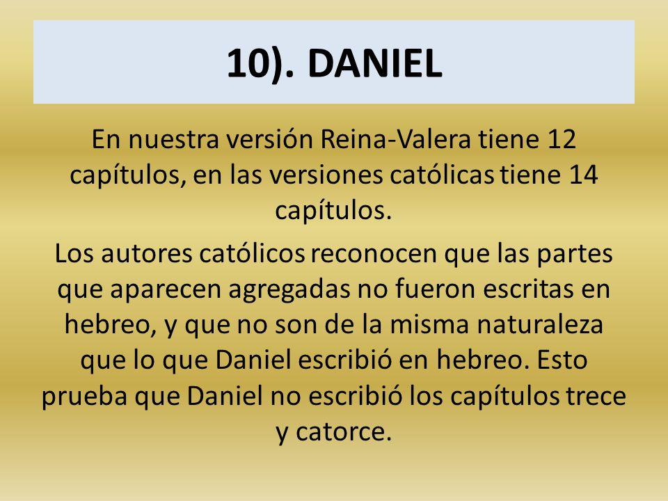 10). DANIEL En nuestra versión Reina-Valera tiene 12 capítulos, en las versiones católicas tiene 14 capítulos.