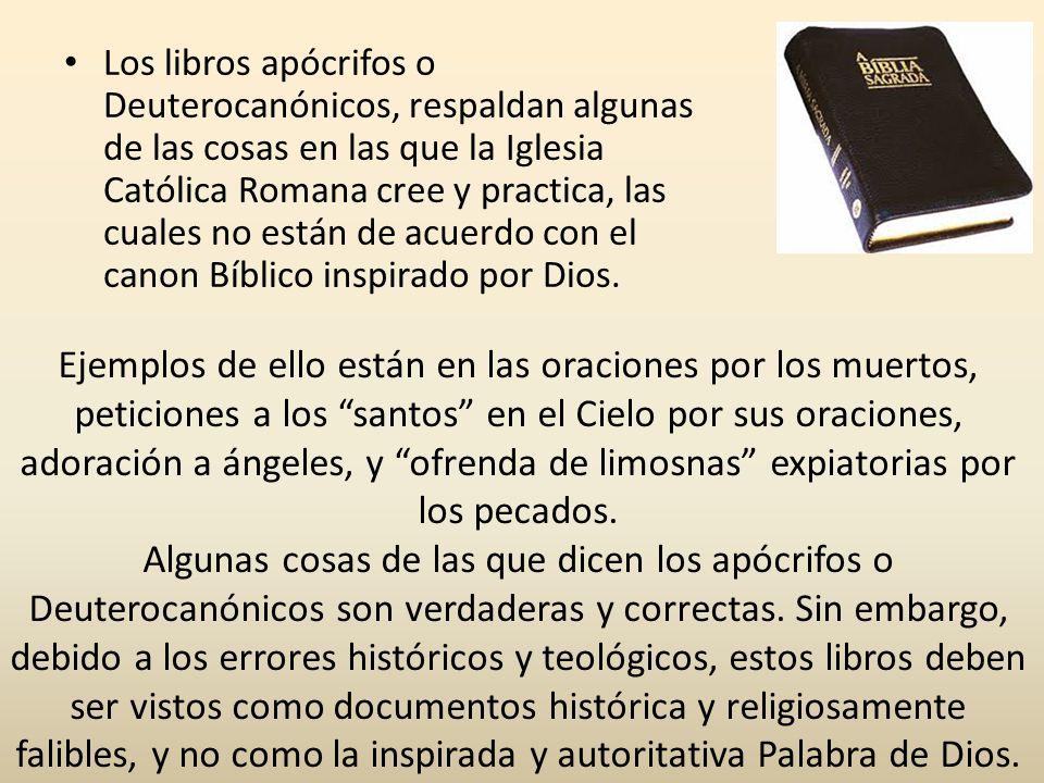 Los libros apócrifos o Deuterocanónicos, respaldan algunas de las cosas en las que la Iglesia Católica Romana cree y practica, las cuales no están de acuerdo con el canon Bíblico inspirado por Dios.
