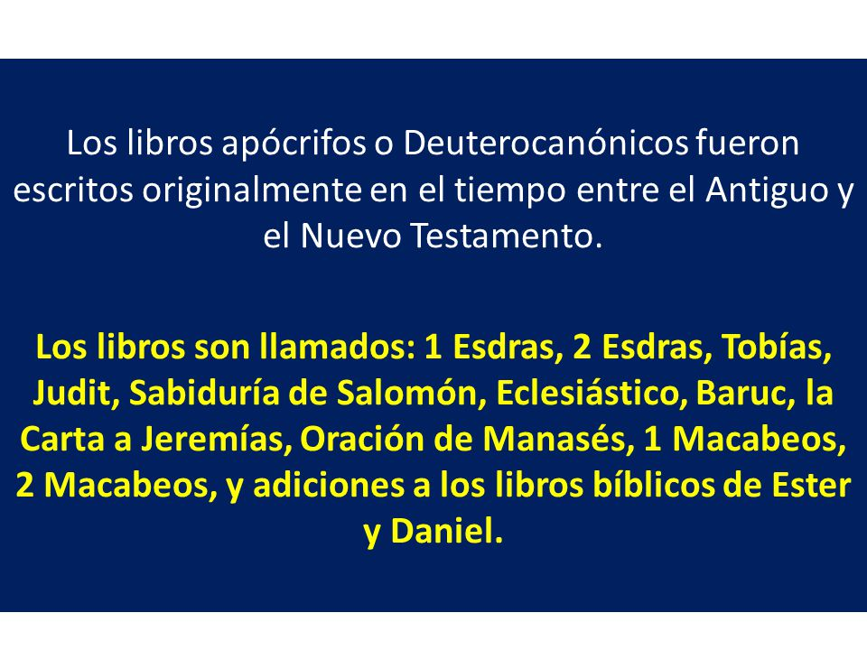 Los libros apócrifos o Deuterocanónicos fueron escritos originalmente en el tiempo entre el Antiguo y el Nuevo Testamento.