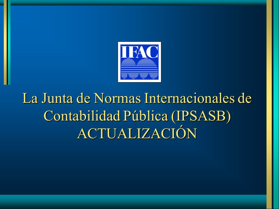October 2005 La Junta de Normas Internacionales de Contabilidad Pública (IPSASB) ACTUALIZACIÓN. Thank you for opportunity to participate.
