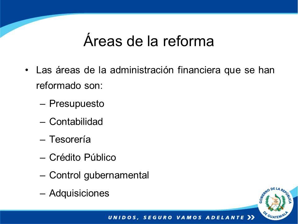 Áreas de la reforma Las áreas de la administración financiera que se han reformado son: Presupuesto.