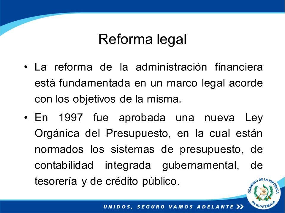 Reforma legal La reforma de la administración financiera está fundamentada en un marco legal acorde con los objetivos de la misma.