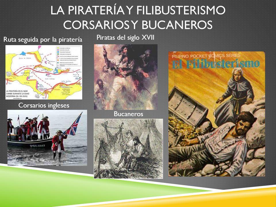 La Piratería y Filibusterismo Corsarios y bucaneros