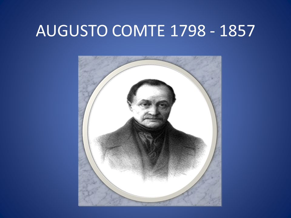 AUGUSTO COMTE 1798 - 1857