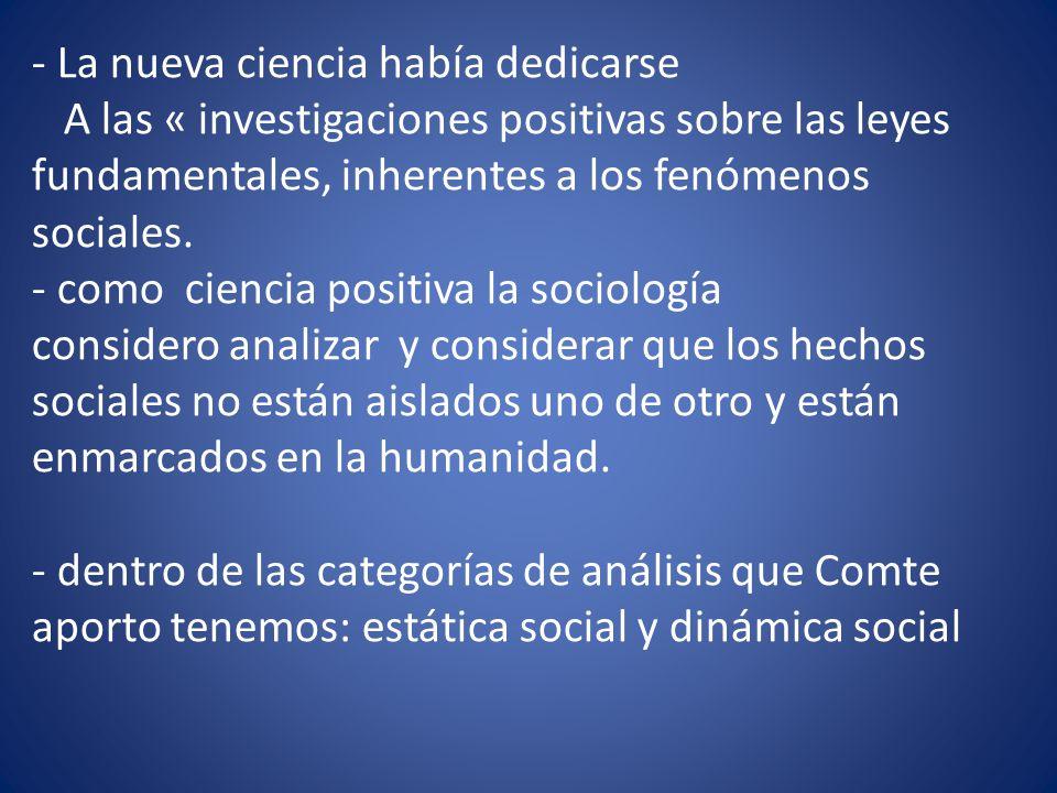 - La nueva ciencia había dedicarse A las « investigaciones positivas sobre las leyes fundamentales, inherentes a los fenómenos sociales.