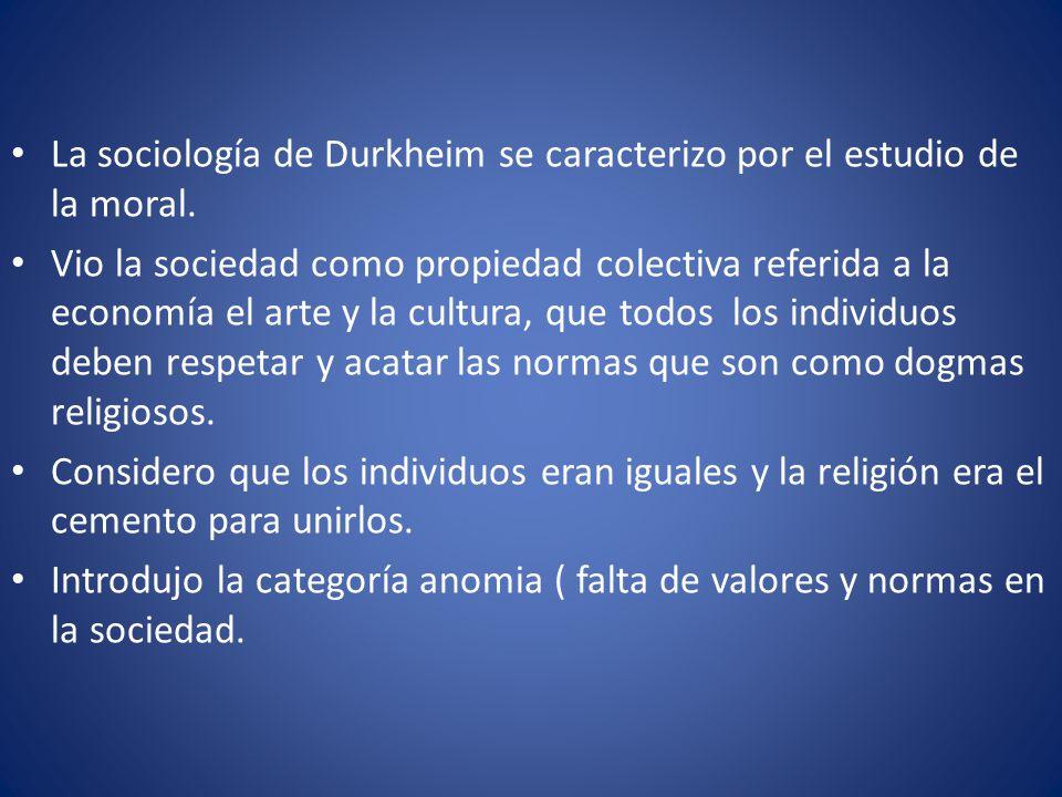 La sociología de Durkheim se caracterizo por el estudio de la moral.