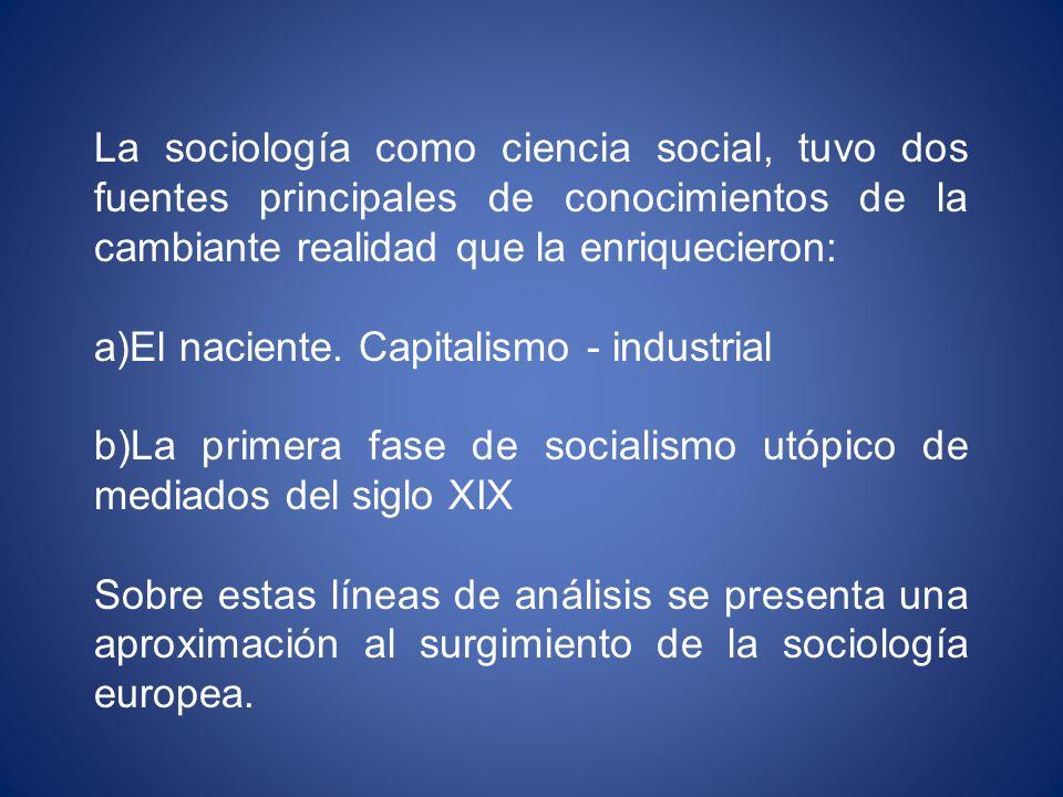 La sociología como ciencia social, tuvo dos fuentes principales de conocimientos de la cambiante realidad que la enriquecieron:
