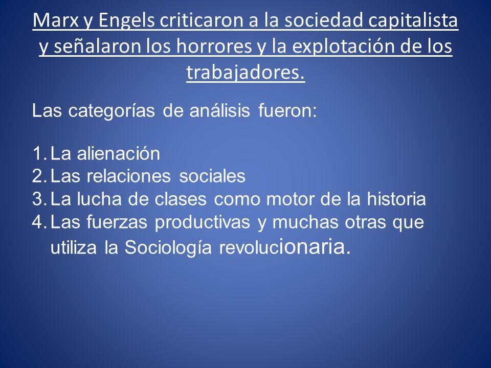 Marx y Engels criticaron a la sociedad capitalista y señalaron los horrores y la explotación de los trabajadores.