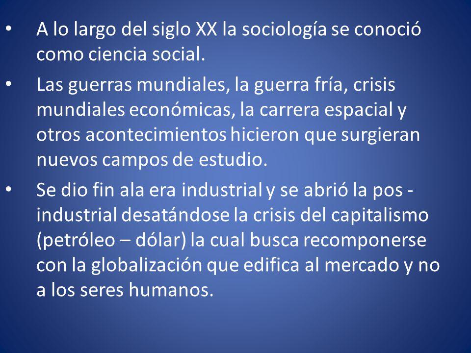 A lo largo del siglo XX la sociología se conoció como ciencia social.