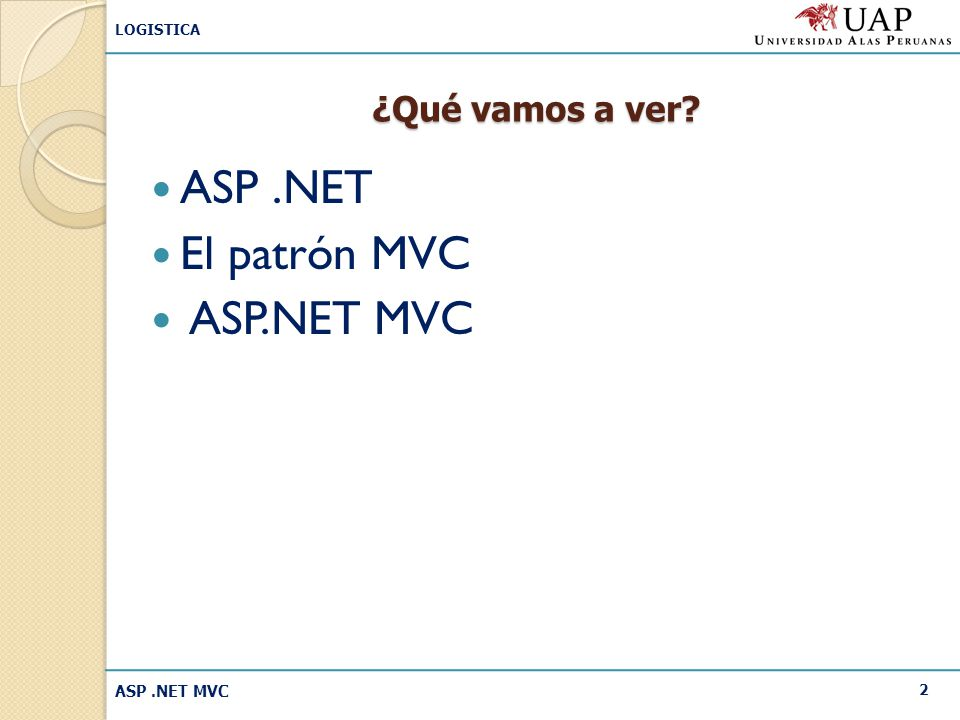 ¿Qué vamos a ver ASP .NET El patrón MVC ASP.NET MVC ASP .NET MVC