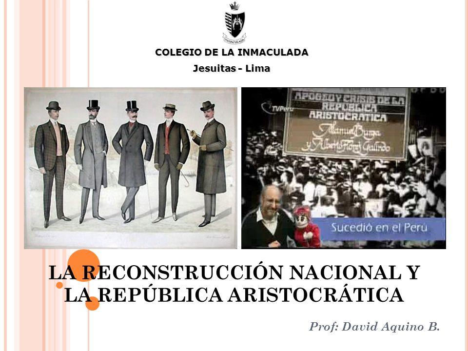 LA RECONSTRUCCIÓN NACIONAL Y LA REPÚBLICA ARISTOCRÁTICA