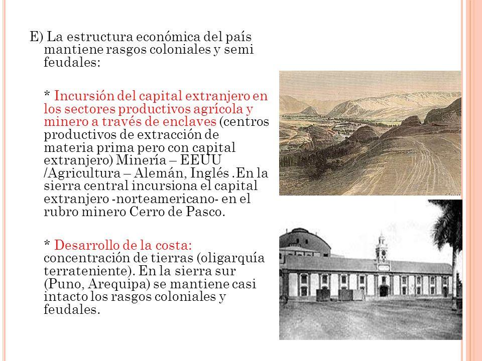 E) La estructura económica del país mantiene rasgos coloniales y semi feudales: