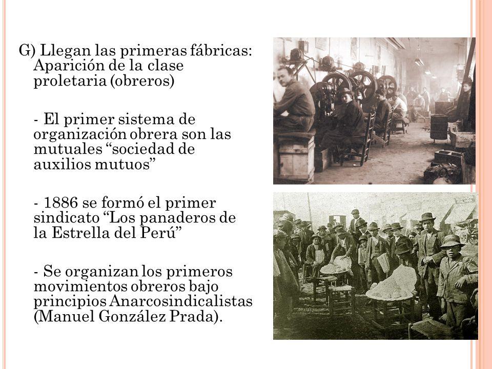 G) Llegan las primeras fábricas: Aparición de la clase proletaria (obreros)
