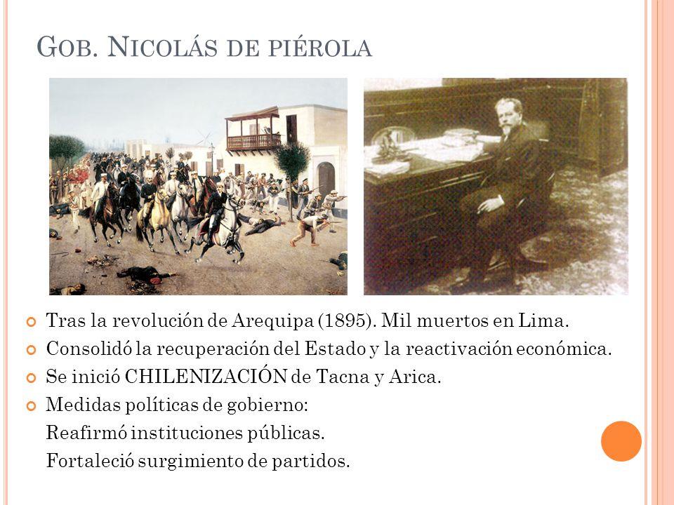 Gob. Nicolás de piérola Tras la revolución de Arequipa (1895). Mil muertos en Lima.
