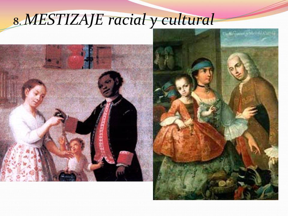 8. MESTIZAJE racial y cultural