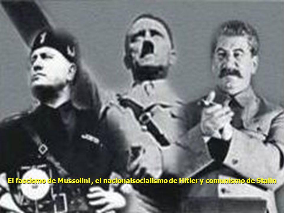 El fascismo de Mussolini , el nacionalsocialismo de Hitler y comunismo de Stalin