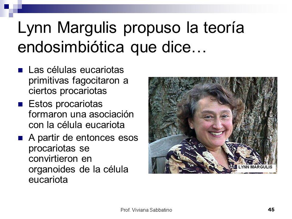 Lynn Margulis propuso la teoría endosimbiótica que dice…
