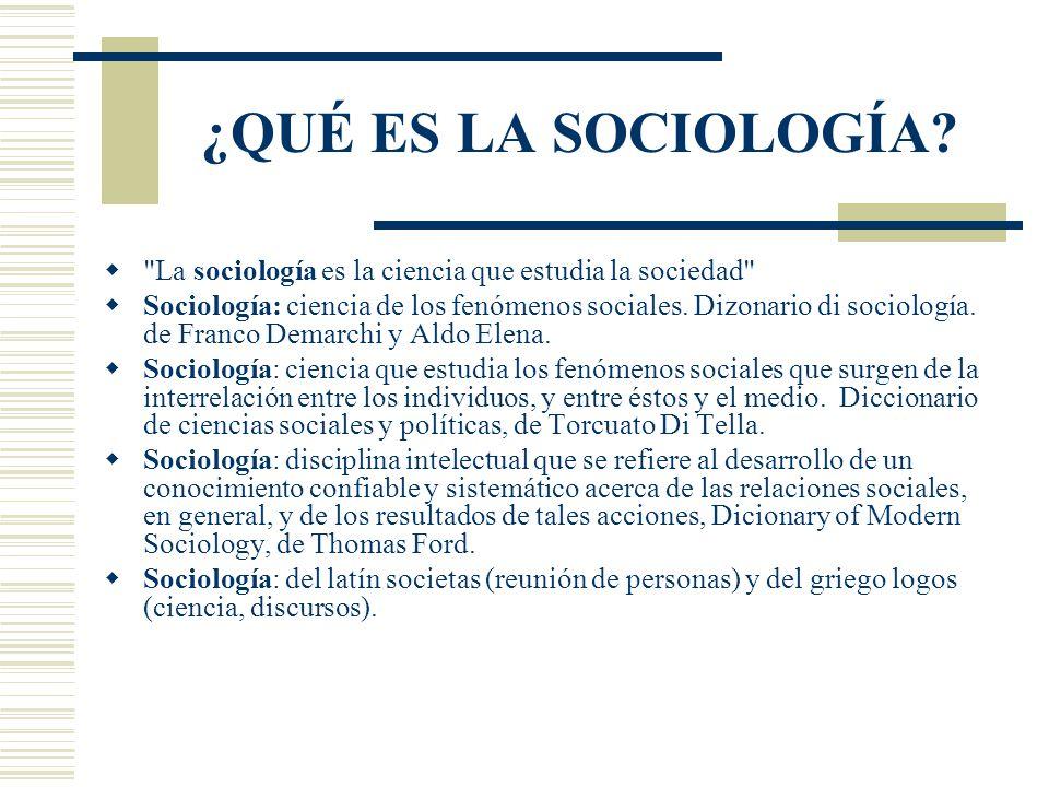 ¿QUÉ ES LA SOCIOLOGÍA La sociología es la ciencia que estudia la sociedad