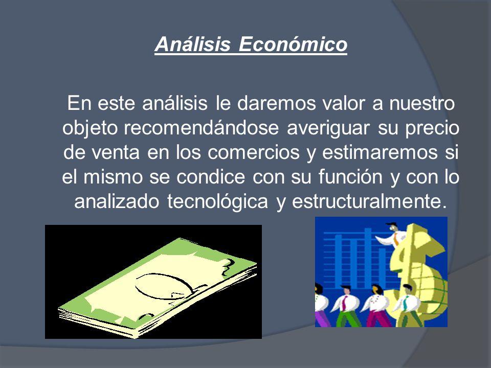 Análisis Económico En este análisis le daremos valor a nuestro objeto recomendándose averiguar su precio de venta en los comercios y estimaremos si el mismo se condice con su función y con lo analizado tecnológica y estructuralmente.