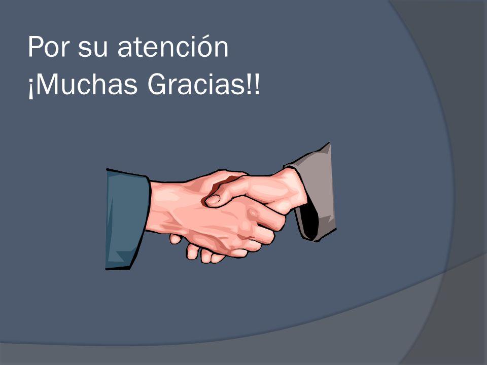 Por su atención ¡Muchas Gracias!!