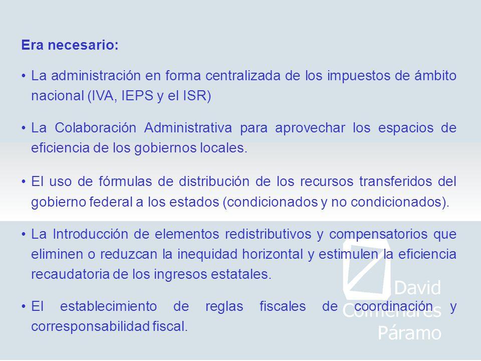Era necesario:La administración en forma centralizada de los impuestos de ámbito nacional (IVA, IEPS y el ISR)