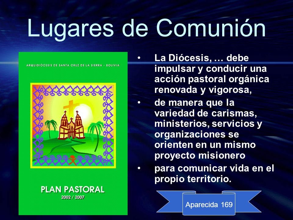 Lugares de Comunión La Diócesis, … debe impulsar y conducir una acción pastoral orgánica renovada y vigorosa,
