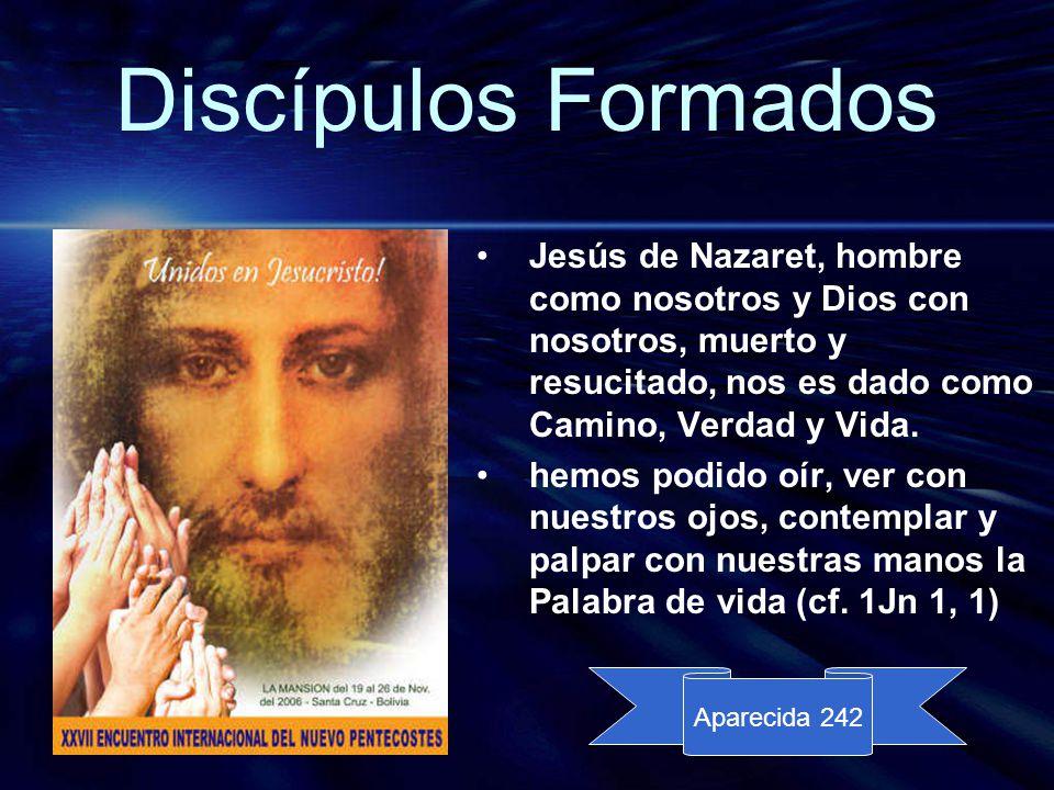 Discípulos Formados Jesús de Nazaret, hombre como nosotros y Dios con nosotros, muerto y resucitado, nos es dado como Camino, Verdad y Vida.
