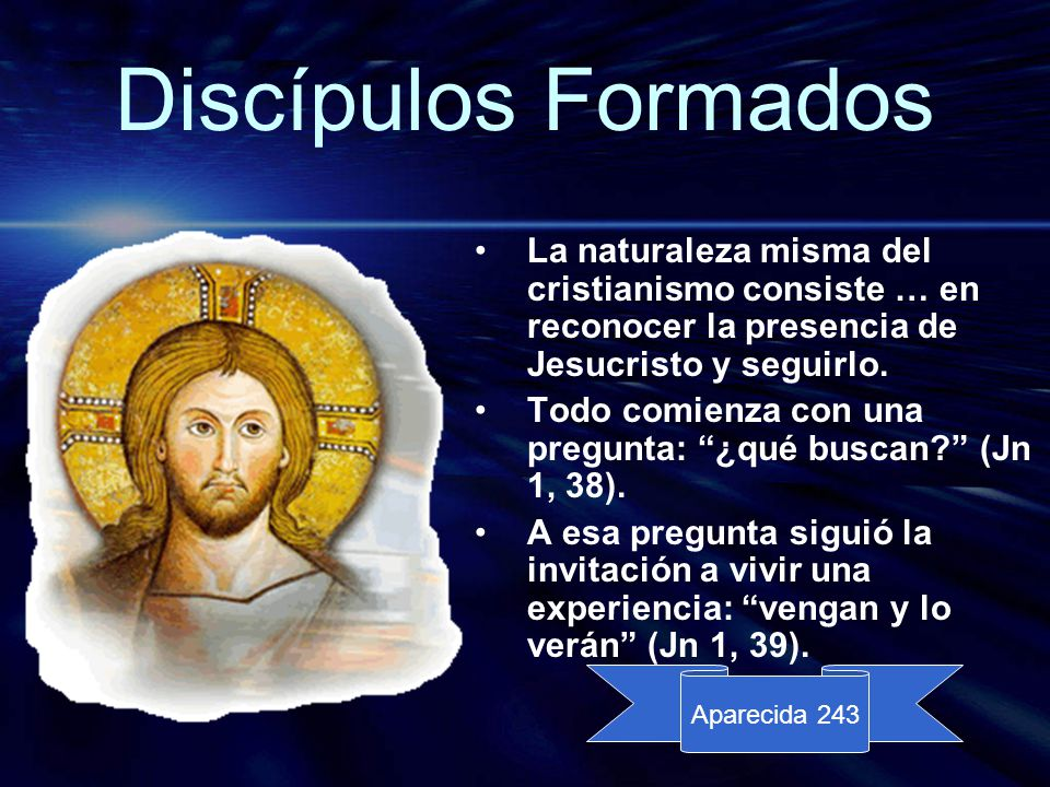 Discípulos Formados La naturaleza misma del cristianismo consiste … en reconocer la presencia de Jesucristo y seguirlo.