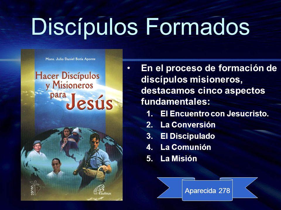 Discípulos Formados En el proceso de formación de discípulos misioneros, destacamos cinco aspectos fundamentales: