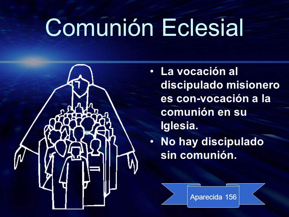 Comunión Eclesial La vocación al discipulado misionero es con-vocación a la comunión en su Iglesia.
