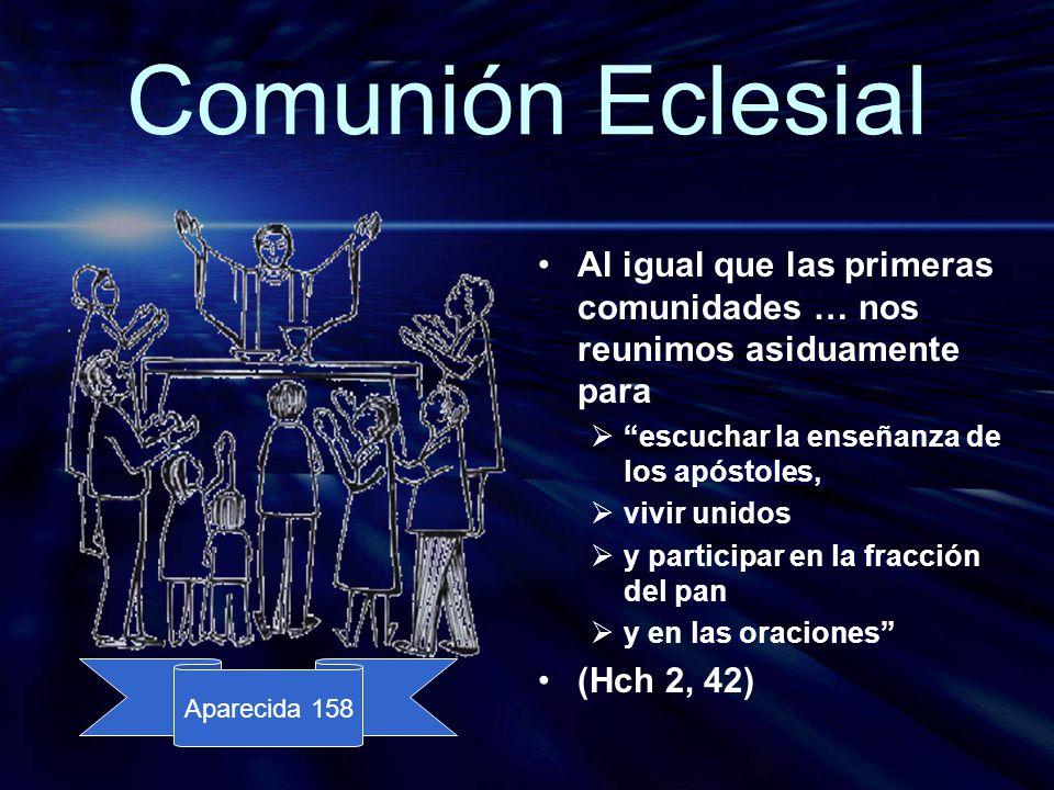 Comunión Eclesial Al igual que las primeras comunidades … nos reunimos asiduamente para. escuchar la enseñanza de los apóstoles,