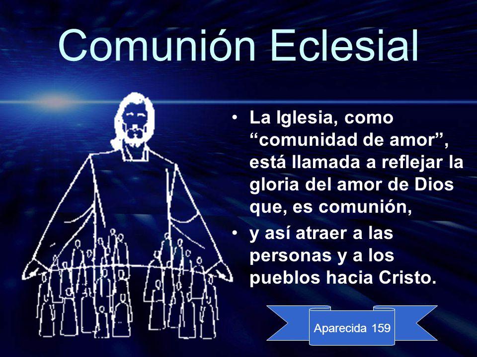 Comunión Eclesial La Iglesia, como comunidad de amor , está llamada a reflejar la gloria del amor de Dios que, es comunión,