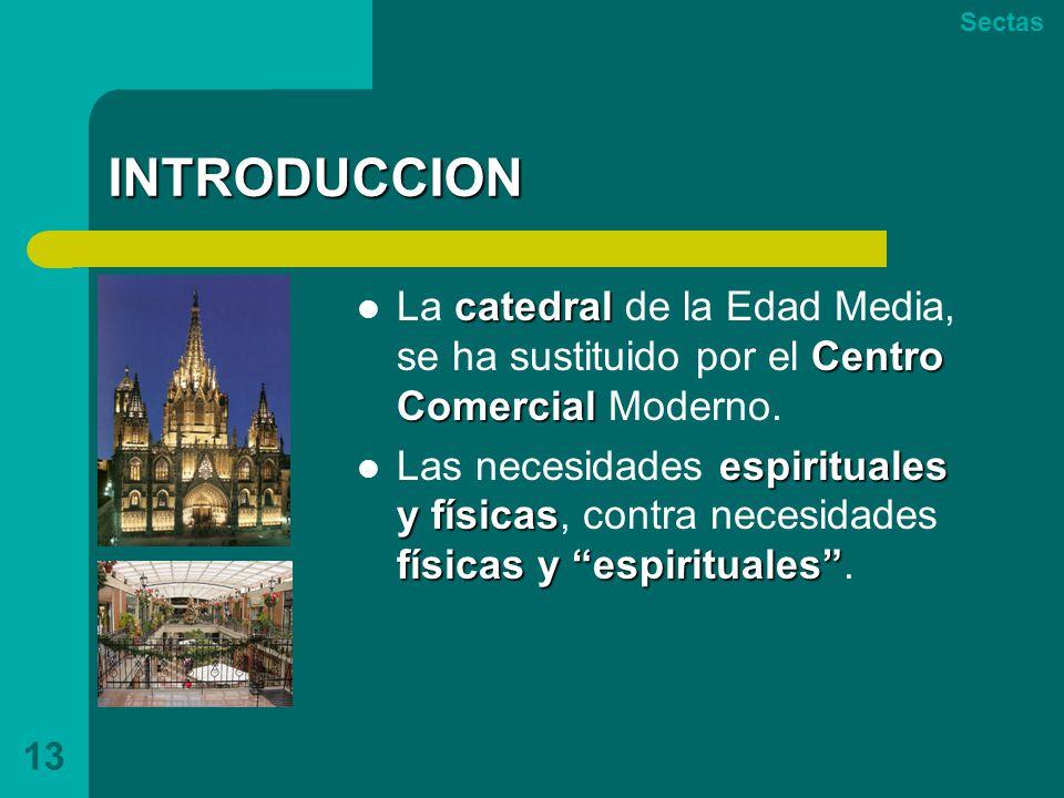 Sectas INTRODUCCION. La catedral de la Edad Media, se ha sustituido por el Centro Comercial Moderno.