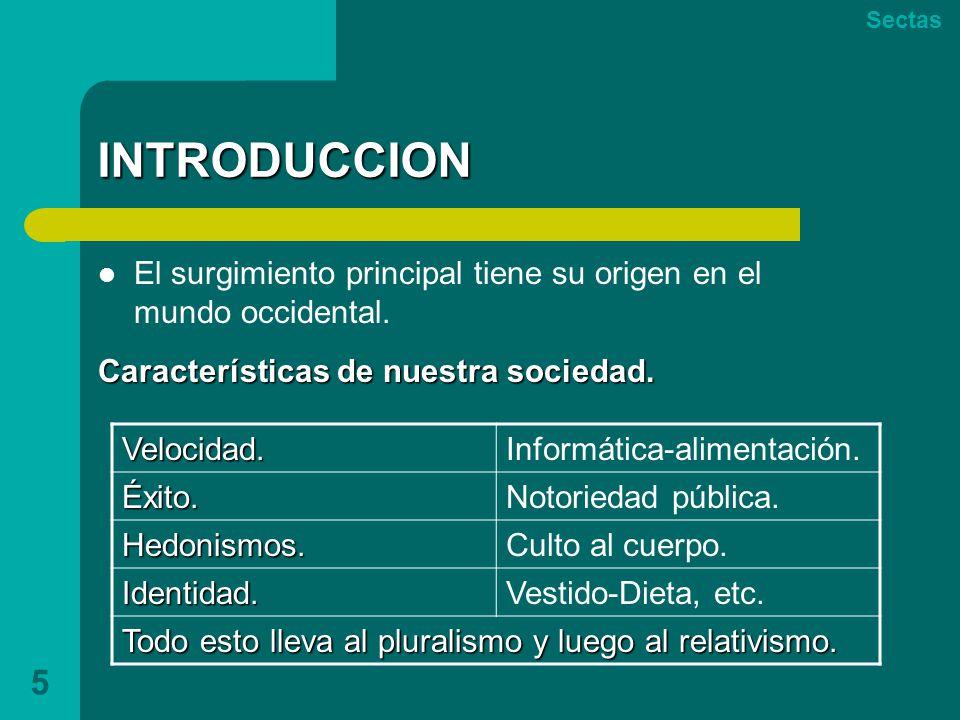 Sectas INTRODUCCION. El surgimiento principal tiene su origen en el mundo occidental. Características de nuestra sociedad.