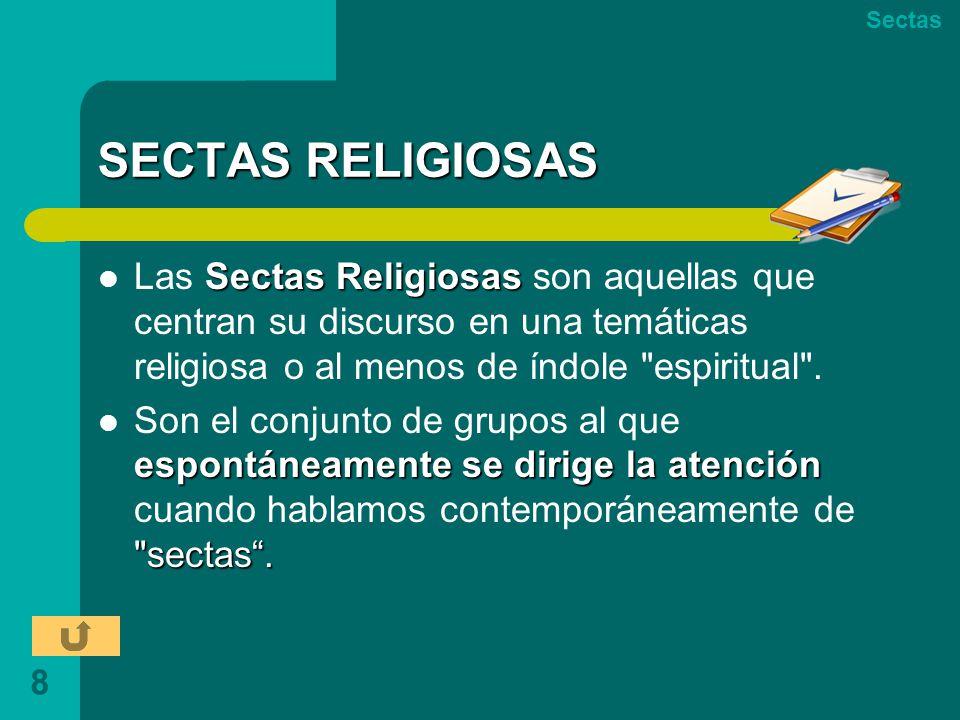 Sectas SECTAS RELIGIOSAS. Las Sectas Religiosas son aquellas que centran su discurso en una temáticas religiosa o al menos de índole espiritual .