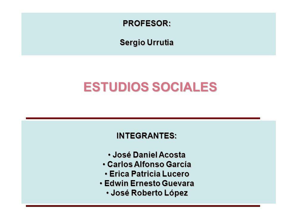 ESTUDIOS SOCIALES PROFESOR: Sergio Urrutia INTEGRANTES: