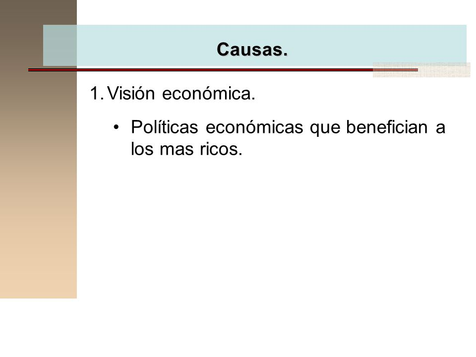 Causas. Visión económica. Políticas económicas que benefician a los mas ricos.