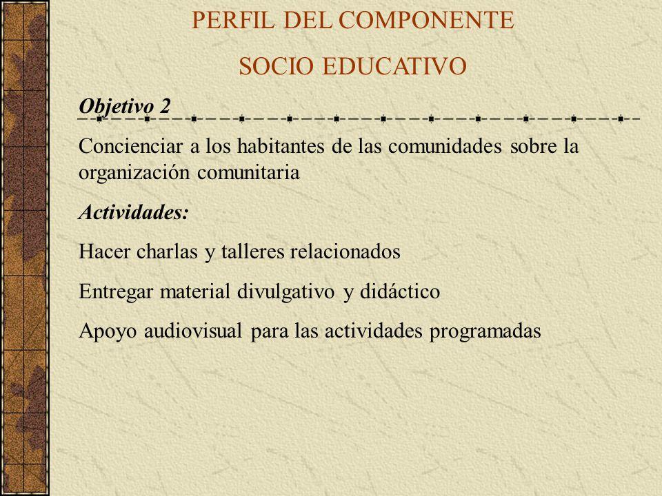 PERFIL DEL COMPONENTE SOCIO EDUCATIVO Objetivo 2