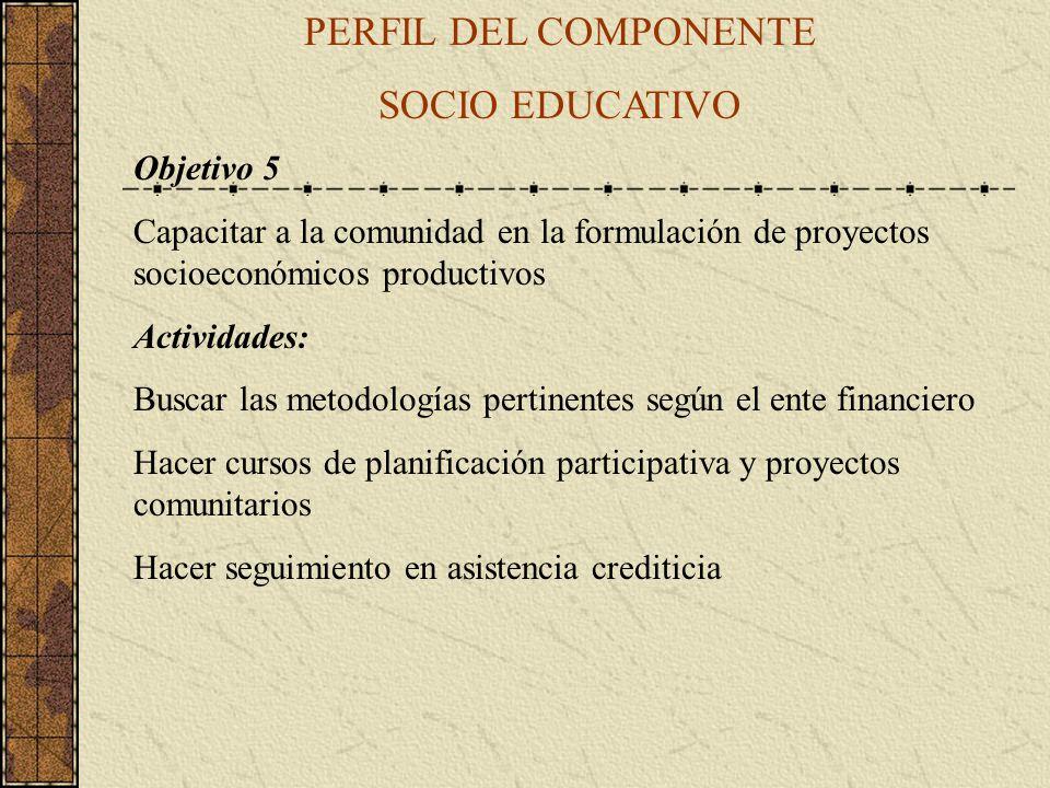 PERFIL DEL COMPONENTE SOCIO EDUCATIVO Objetivo 5