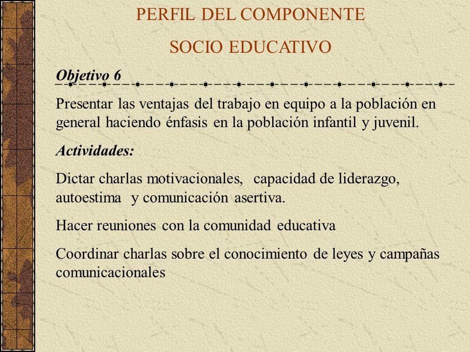 PERFIL DEL COMPONENTE SOCIO EDUCATIVO Objetivo 6