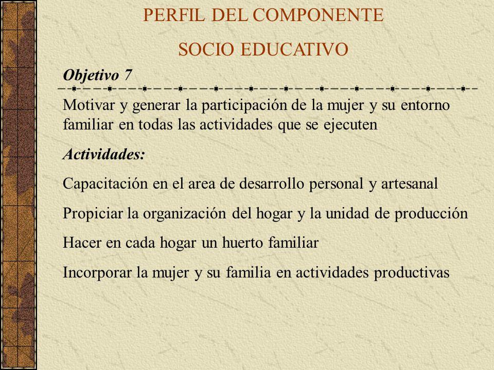 PERFIL DEL COMPONENTE SOCIO EDUCATIVO Objetivo 7