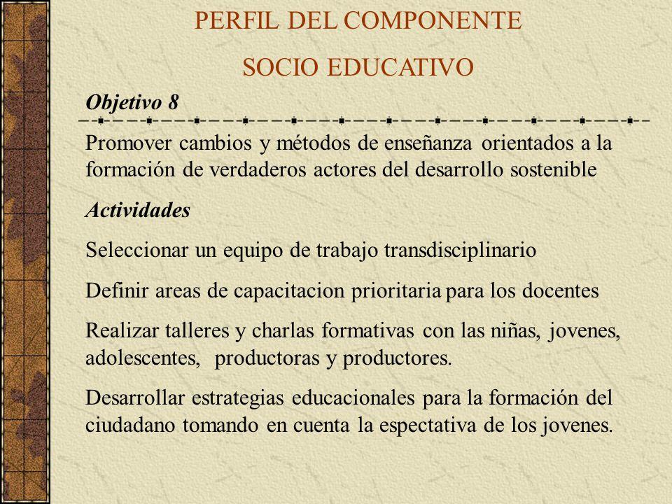 PERFIL DEL COMPONENTE SOCIO EDUCATIVO Objetivo 8